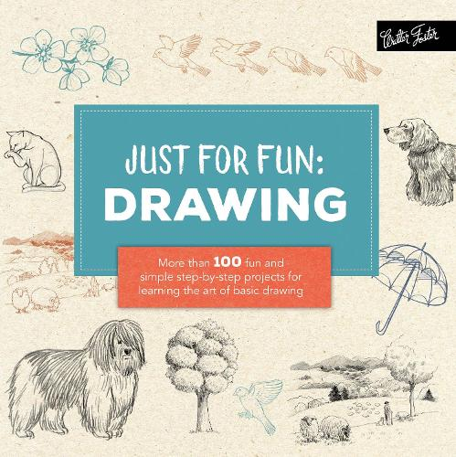 Just for Fun: Drawing: More than 100 fun and simple step-by-step projects for learning the art of basic drawing - Just for Fun (Paperback)