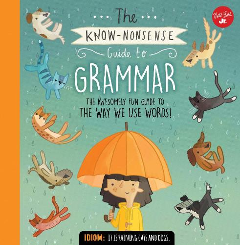 The Know-Nonsense Guide to Grammar: An Awesomely Fun Guide to the Way We Use Words! - Know Nonsense Series (Hardback)
