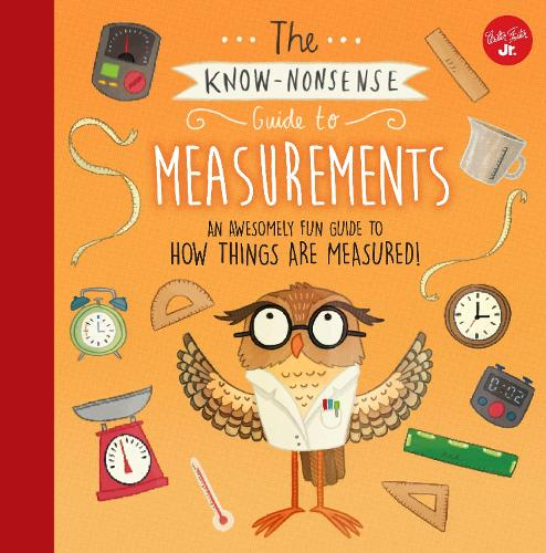 The Know-Nonsense Guide to Measurements: An Awesomely Fun Guide to How Things are Measured! - Know Nonsense Series (Hardback)