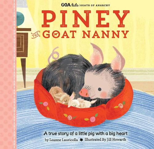 GOA Kids - Goats of Anarchy: Piney the Goat Nanny: A true story of a little pig with a big heart - GOA Kids - Goats of Anarchy 3 (Hardback)