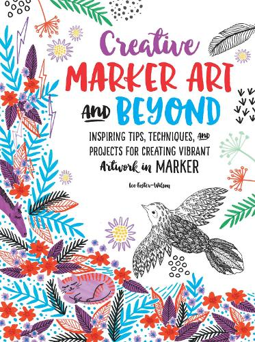 Creative Marker Art and Beyond: Inspiring tips, techniques, and projects for creating vibrant artwork in marker - Creative...and Beyond (Paperback)