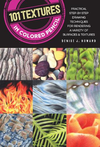 101 Textures in Colored Pencil: Practical step-by-step drawing techniques for rendering a variety of surfaces & textures - 101 Textures (Paperback)