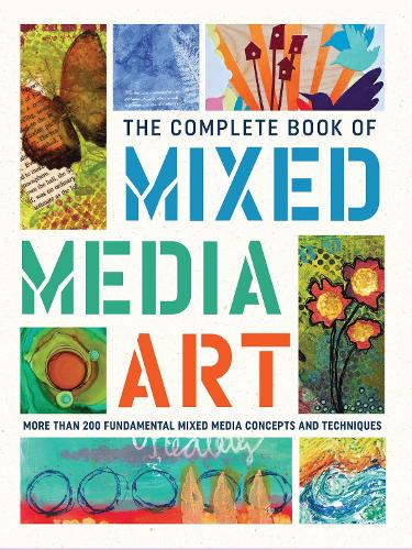 The Complete Book of Mixed Media Art: More than 200 fundamental mixed media concepts and techniques - The Complete Book of ... (Hardback)