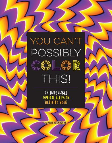 You Can't Possibly Color This!: An Impossible Optical Illusion Activity Book (Paperback)