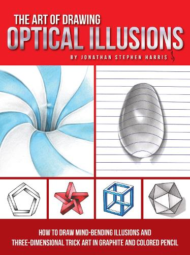 The Art of Drawing Optical Illusions: How to draw mind-bending illusions and three-dimensional trick art in graphite and colored pencil (Paperback)