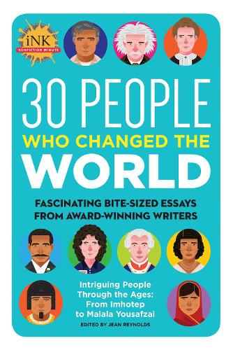 30 People Who Changed the World: Fascinating bite-sized essays from award-winning writers--Intriguing People Through the Ages: From Imhotep to Malala Yousafzai (Paperback)