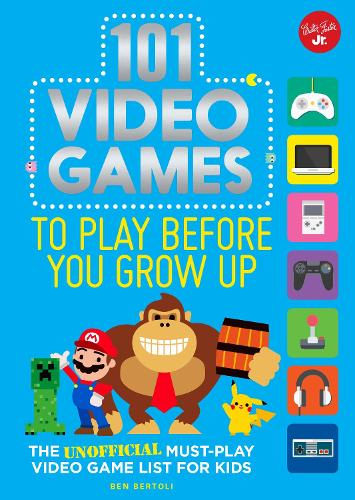 101 Video Games to Play Before You Grow Up: The unofficial must-play video game list for kids - 101 Things (Paperback)