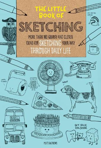 The Little Book of Sketching: More than 100 quirky and clever ideas for sketching your way through daily life - The Little Book of ... 1 (Paperback)