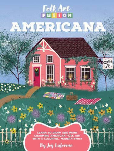 Folk Art Fusion: Americana: Learn to draw and paint charming American folk art with a colorful, modern twist - Folk Art Fusion (Paperback)