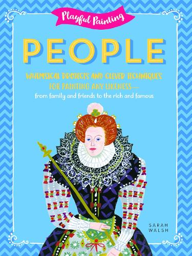 Playful Painting: People: Whimsical projects and clever techniques for painting any likeness - from family and friends to the rich and famous - Playful Painting (Paperback)