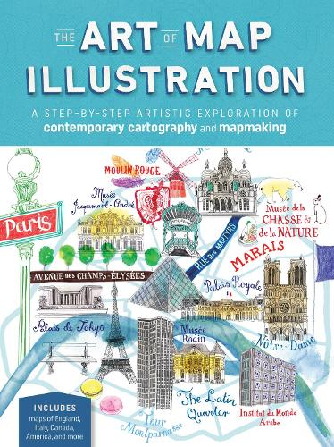 The Art of Map Illustration: A step-by-step artistic exploration of contemporary cartography and mapmaking - Artistry (Paperback)