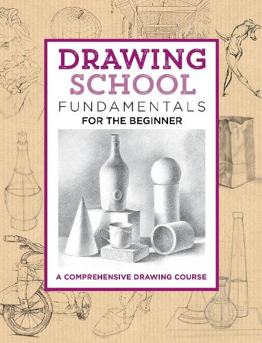 Drawing School: Fundamentals for the Beginner: A comprehensive drawing course - The Complete Book of ... (Hardback)