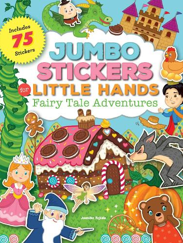 Jumbo Stickers for Little Hands: Fairy Tale Adventures: Includes 75 Stickers - Jumbo Stickers for Little Hands (Paperback)