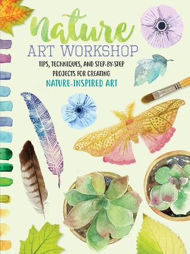Nature Art Workshop: Tips, techniques, and step-by-step projects for creating nature-inspired art (Paperback)
