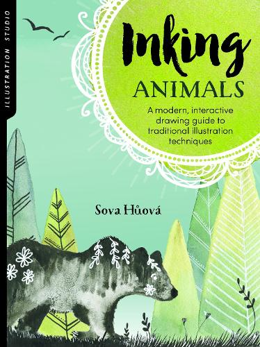 Illustration Studio: Inking Animals: A modern, interactive drawing guide to traditional illustration techniques - Illustration Studio (Paperback)
