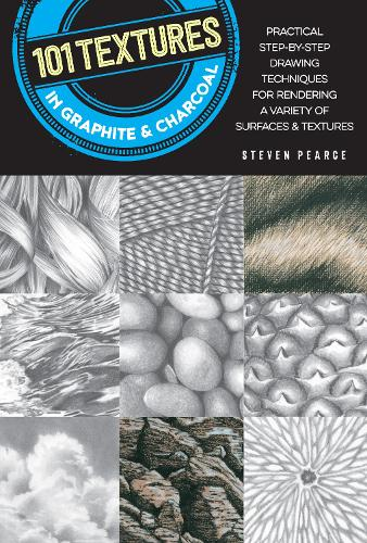 101 Textures in Graphite & Charcoal: Practical step-by-step drawing techniques for rendering a variety of surfaces & textures - 101 Textures (Paperback)