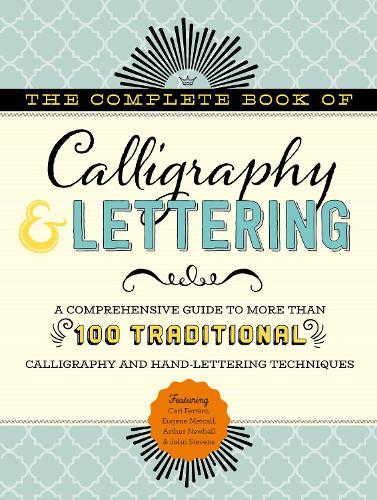 The Complete Book of Calligraphy & Lettering: A comprehensive guide to more than 100 traditional calligraphy and hand-lettering techniques - The Complete Book of ... (Hardback)
