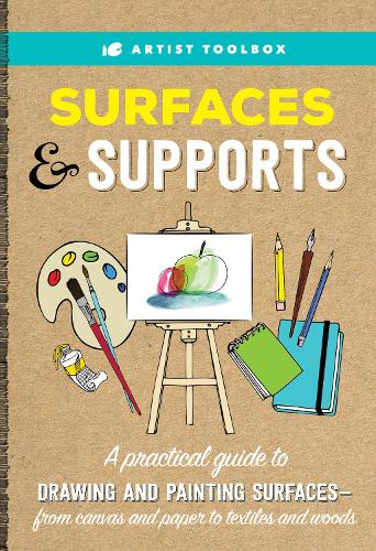 Artist Toolbox: Surfaces & Supports: A practical guide to drawing and painting surfaces -- from canvas and paper to textiles and woods - Artist Toolbox (Paperback)