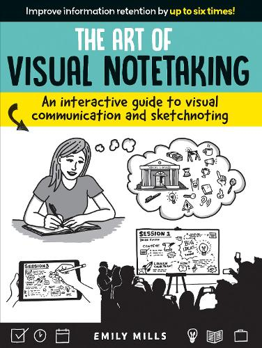 The Art of Visual Notetaking: A comprehensive guide to visual communication and sketchnoting (Paperback)