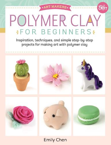 Polymer Clay for Beginners: Volume 1: Inspiration, techniques, and simple step-by-step projects for making art with polymer clay - Art Makers (Paperback)