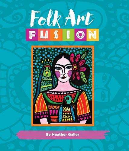 Folk Art Fusion: Creative ideas for painting colorful folk art in acrylic - Folk Art Fusion (Hardback)