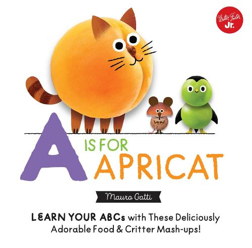 Little Concepts: A is for Apricat: Learn Your ABCs with These Deliciously Adorable Food & Critter Mash-Ups! - Little Concepts (Board book)
