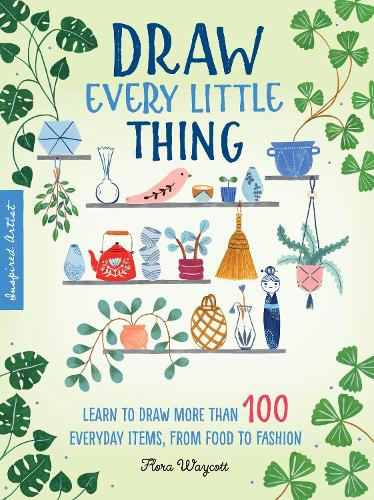 Draw Every Little Thing: Learn to draw more than 100 everyday items, from food to fashion - Inspired Artist 1 (Paperback)
