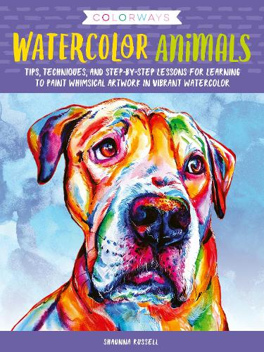 Colorways: Watercolor Animals: Tips, techniques, and step-by-step lessons for learning to paint whimsical artwork in vibrant watercolor - Colorways (Paperback)
