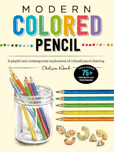 Modern Colored Pencil: A playful and contemporary exploration of colored pencil drawing - Includes 75+ Projects and Techniques - Modern Series (Paperback)