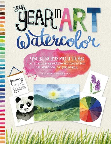 Your Year in Art: Watercolor: A project for every week of the year to inspire creative exploration in watercolor painting - Your Year in Art (Paperback)