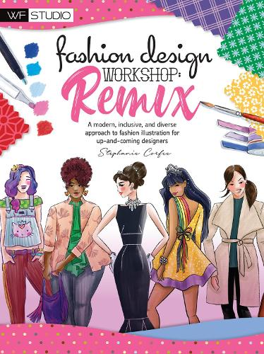 Fashion Design Workshop: Remix: A modern, inclusive, and diverse approach to fashion illustration for up-and-coming designers - Walter Foster Studio (Paperback)