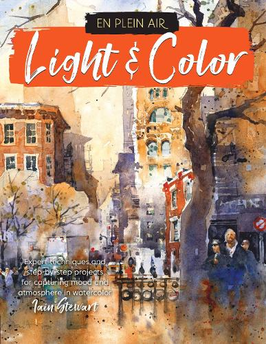 En Plein Air: Light & Color: Expert techniques and step-by-step projects for capturing mood and atmosphere in watercolor - En Plein Air (Paperback)