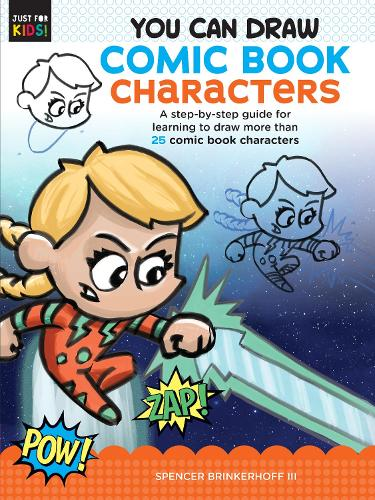 You Can Draw Comic Book Characters: A step-by-step guide for learning to draw more than 25 comic book characters - Just for Kids! 4 (Paperback)