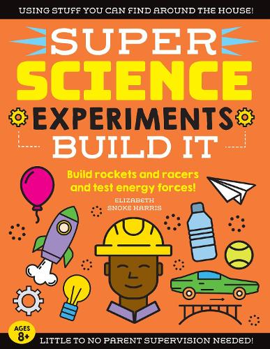 SUPER Science Experiments: Build It: Build rockets and racers and test energy forces! - Super Science 2 (Paperback)
