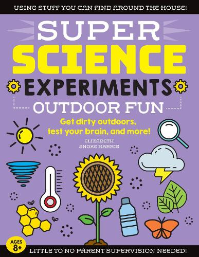 SUPER Science Experiments: Outdoor Fun: Volume 4: Get dirty outdoors, test your brain, and more! - Super Science (Paperback)