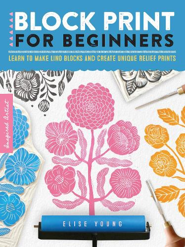 Block Print for Beginners: Learn to make lino blocks and create unique relief prints - Inspired Artist 2 (Paperback)