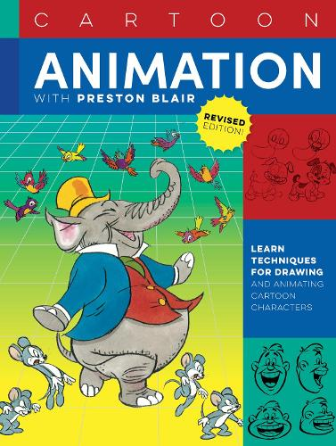 Cartoon Animation with Preston Blair, Revised Edition!: Learn techniques for drawing and animating cartoon characters - Collector's Series (Paperback)