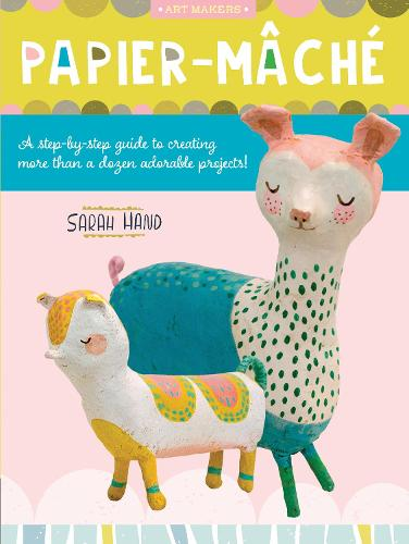 Papier Mache: Volume 4: A step-by-step guide to creating more than a dozen adorable projects! - Art Makers (Paperback)