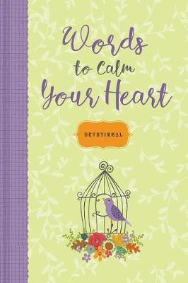 Words to Calm Your Heart: Devotional - Devotional Inspiration (Hardback)