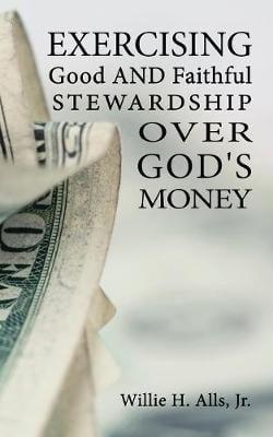 Exercising Good and Faithful Stewardship Over God's Money (Paperback)
