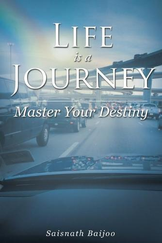 Life Is a Journey: Master Your Destiny (Paperback)