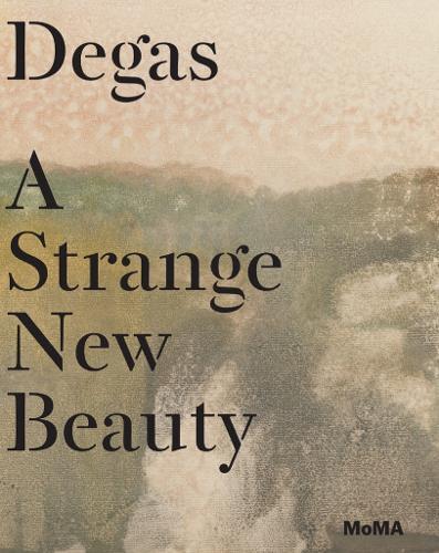 Degas: A Strange New Beauty (Hardback)