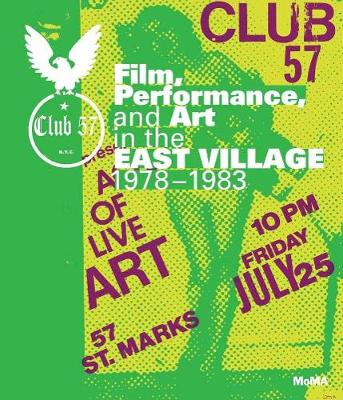 Club 57: Film, Performance, and Art in the East Village, 1978-1983 (Hardback)