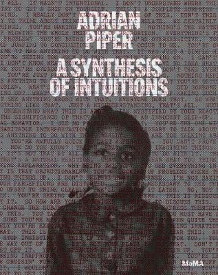 Adrian Piper: A Synthesis of Intuitions: 1965-2016 (Hardback)