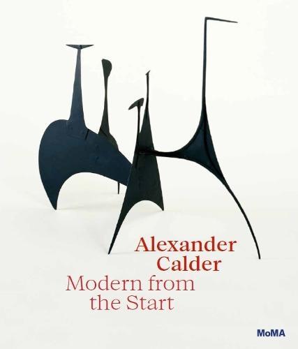 Alexander Calder: Modern from the Start (Hardback)
