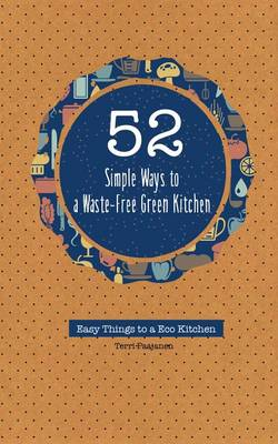 52 Simple Ways to a Waste-Free Green Kitchen (Paperback)