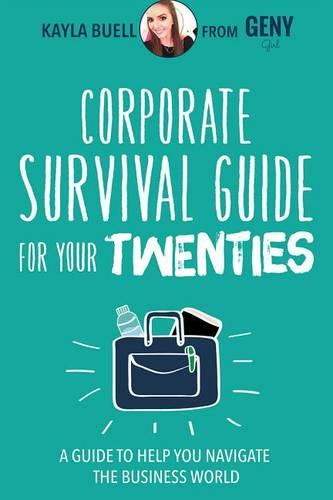 Corporate Survival Guide for Your Twenties: A Guide to Help You Navigate the Business World (Paperback)