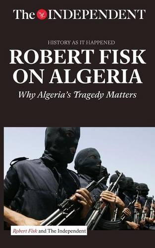 Robert Fisk on Algeria: Why Algeria's Tragedy Matters (Paperback)