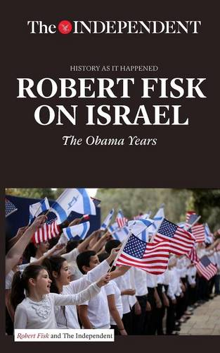 Robert Fisk on Israel: The Obama Years (Paperback)