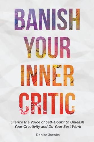 Banish Your Inner Critic: Silence the Voice of Self-Doubt to Unleash Your Creativity and Do Your Best Work (A Gift for Artists to Combat Self-doubt and Listen to Their Inner Voice) (Paperback)